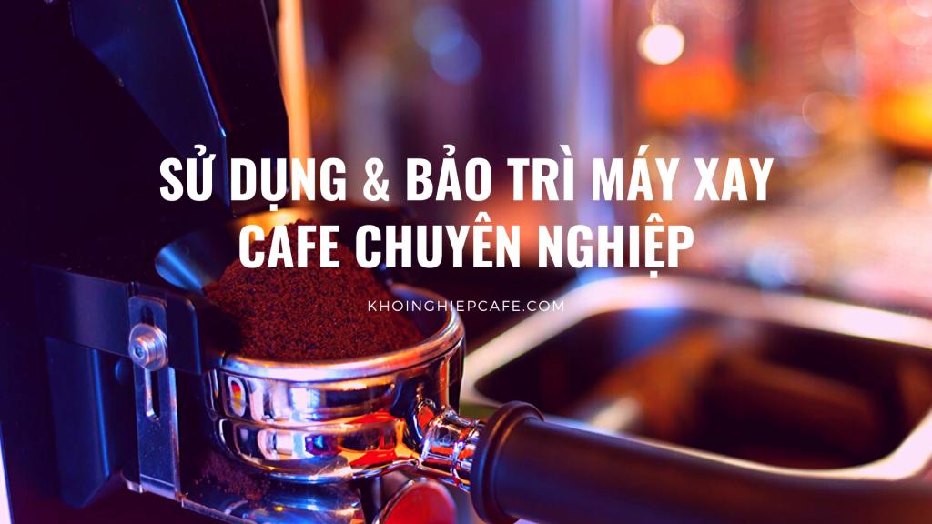 huong dan su dung va bao tri may xay cafe chuyen nghiep khoi nghiep cafe